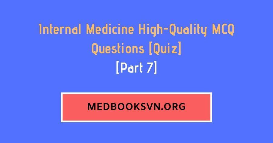 [Part 7] Internal Medicine High-Quality MCQ Questions [Quiz]