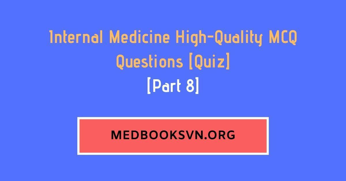 [Part 8] Internal Medicine High-Quality MCQ Questions [Quiz]