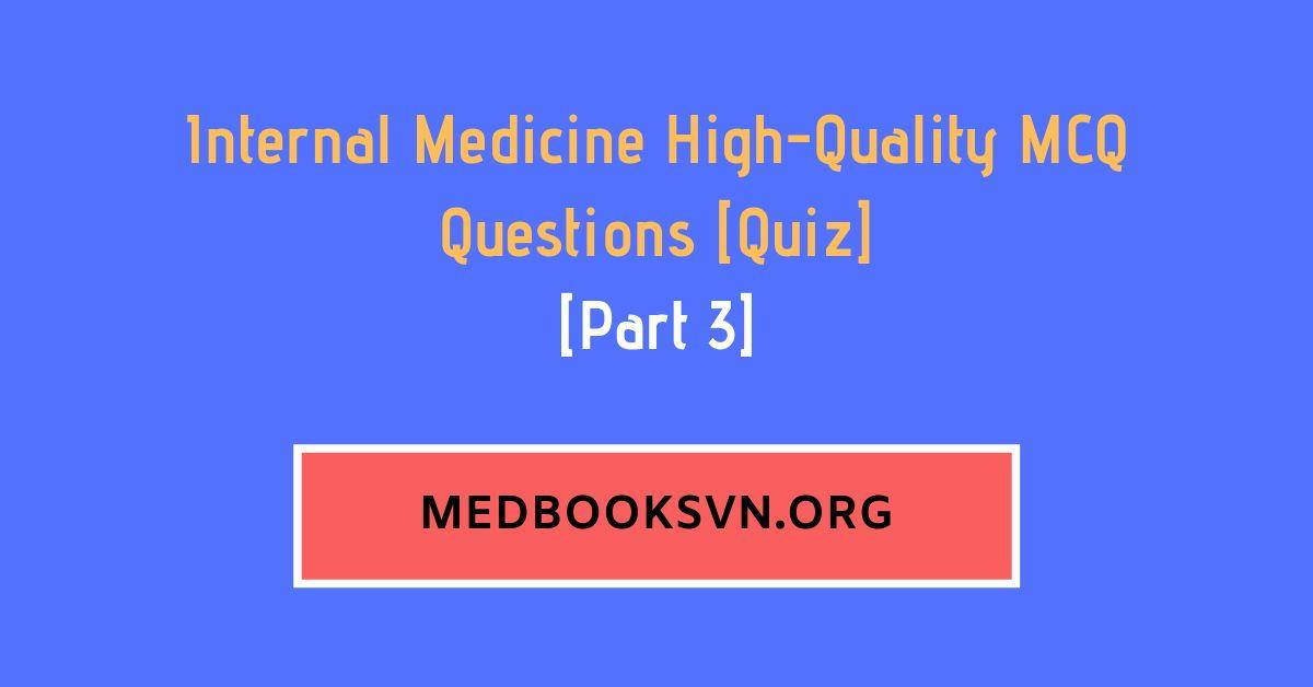 Part 3] Internal Medicine High-Quality MCQ Questions [Quiz