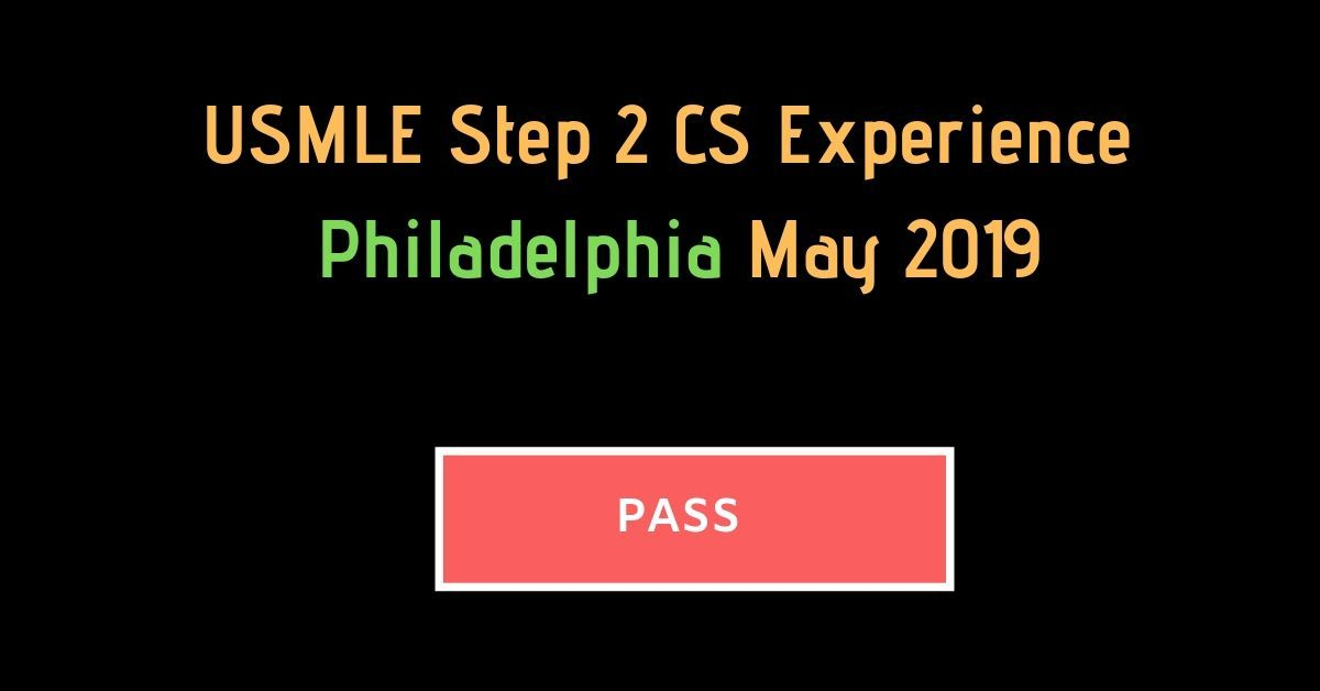 USMLE Step 2 CS experience Philadelphia [May 2019]